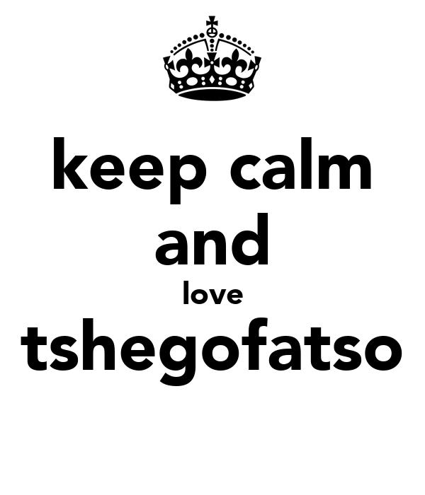 keep calm and love tshegofatso