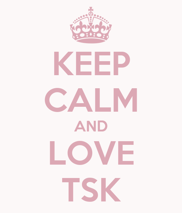 KEEP CALM AND LOVE TSK
