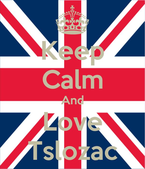 Keep Calm And Love Tslozac