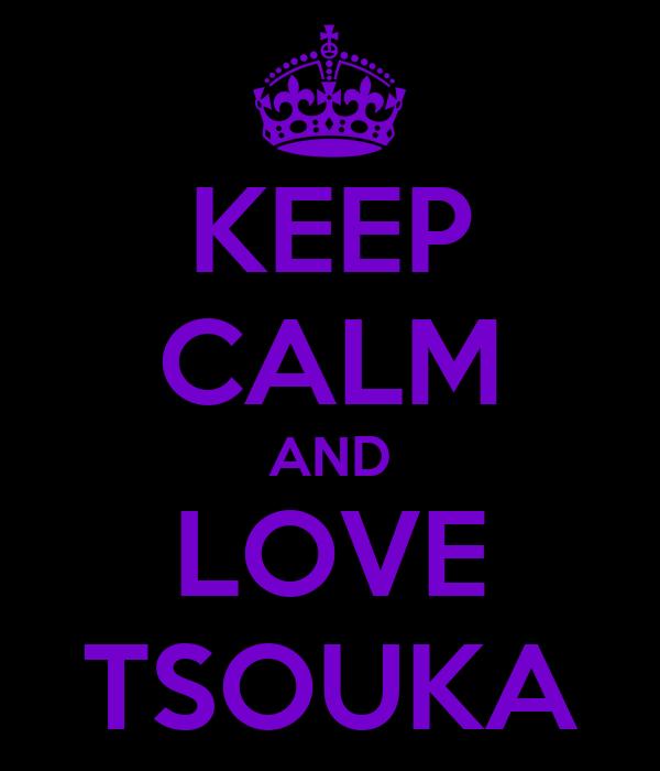 KEEP CALM AND LOVE TSOUKA