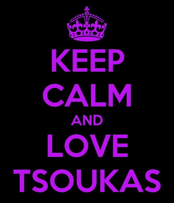KEEP CALM AND LOVE TSOUKAS