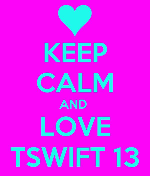 KEEP CALM AND  LOVE TSWIFT 13