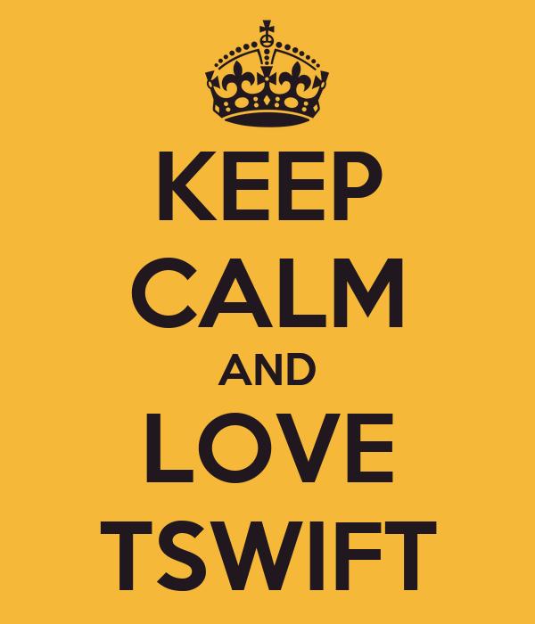 KEEP CALM AND LOVE TSWIFT