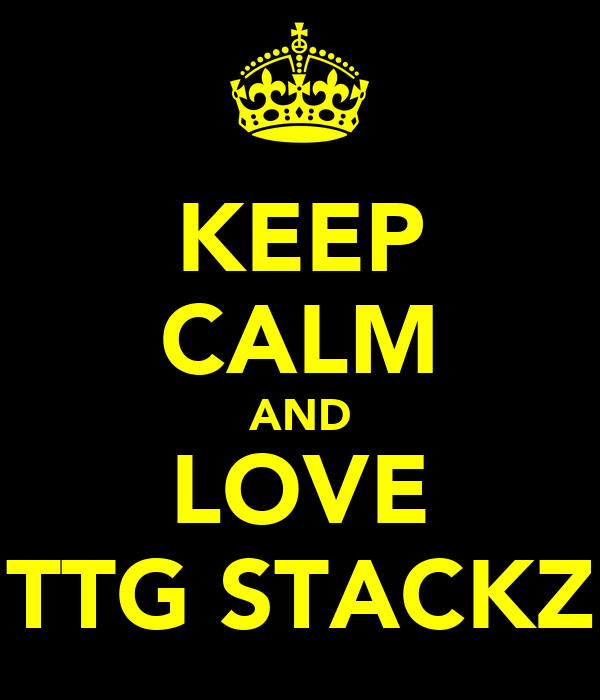 KEEP CALM AND LOVE TTG STACKZ