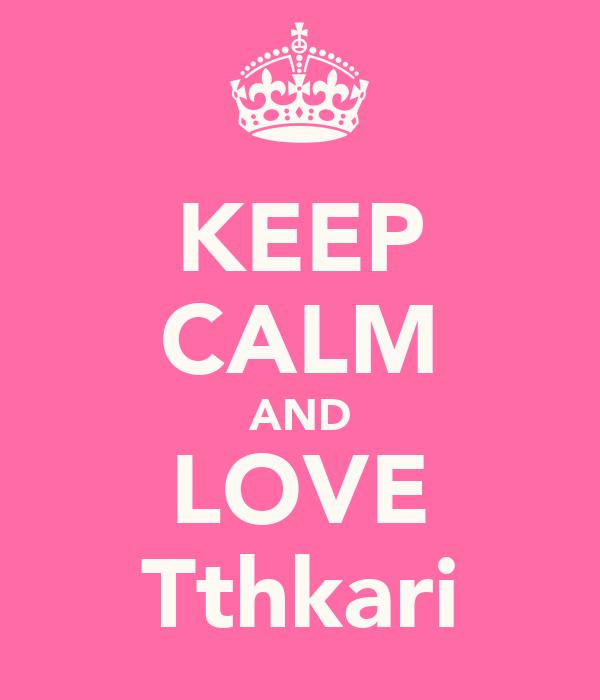KEEP CALM AND LOVE Tthkari