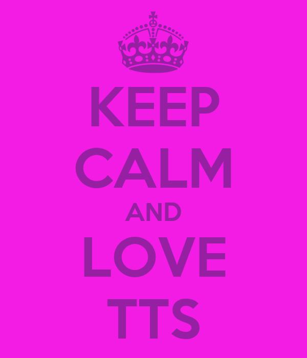 KEEP CALM AND LOVE TTS