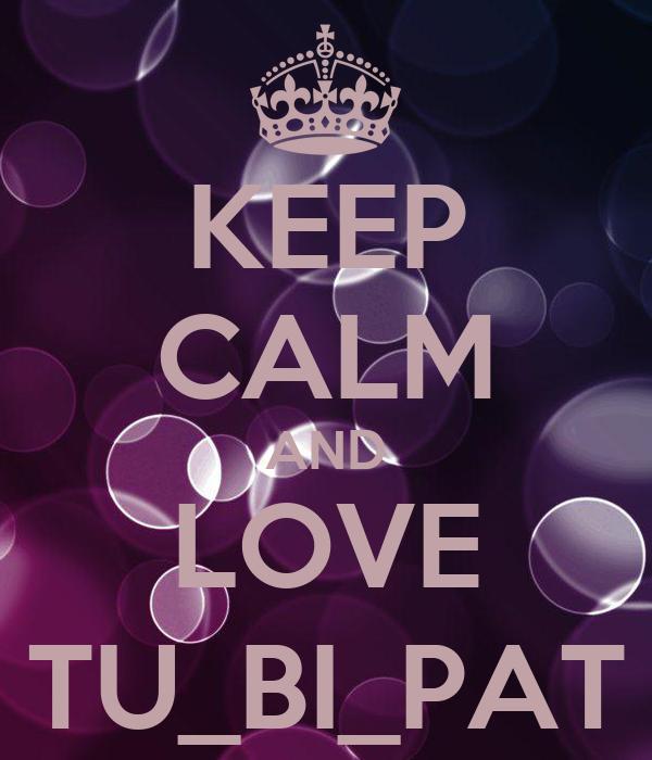 KEEP CALM AND LOVE TU_BI_PAT