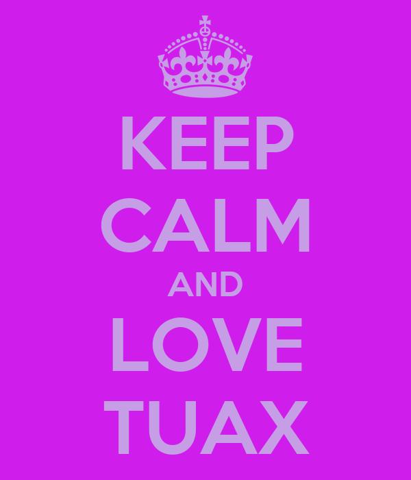 KEEP CALM AND LOVE TUAX