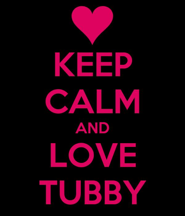 KEEP CALM AND LOVE TUBBY