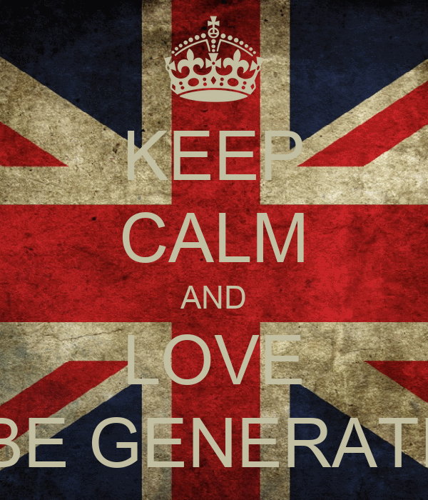KEEP CALM AND LOVE TUBE GENERATION