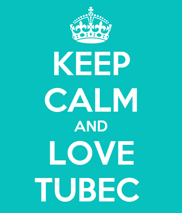KEEP CALM AND LOVE TUBEC