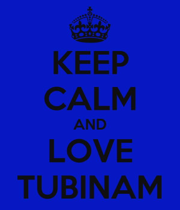 KEEP CALM AND LOVE TUBINAM
