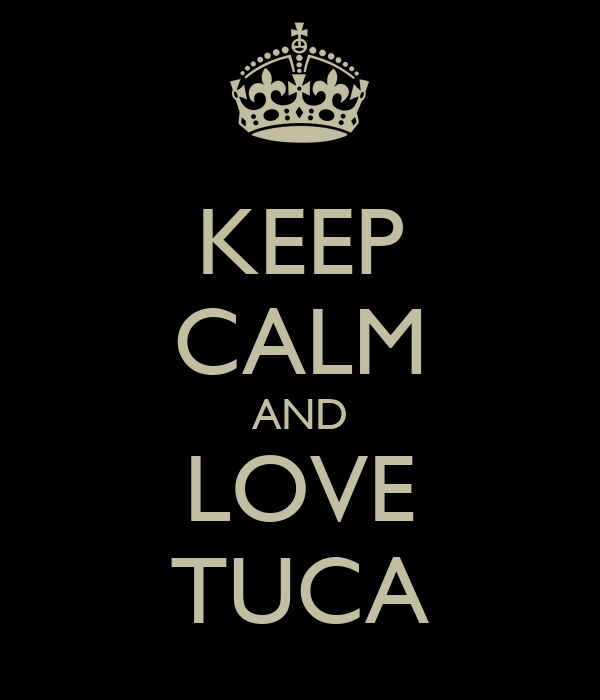 KEEP CALM AND LOVE TUCA