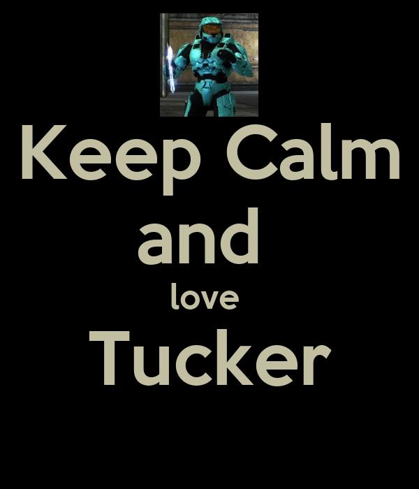 Keep Calm and  love  Tucker