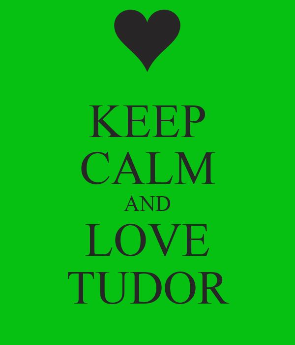 KEEP CALM AND LOVE TUDOR