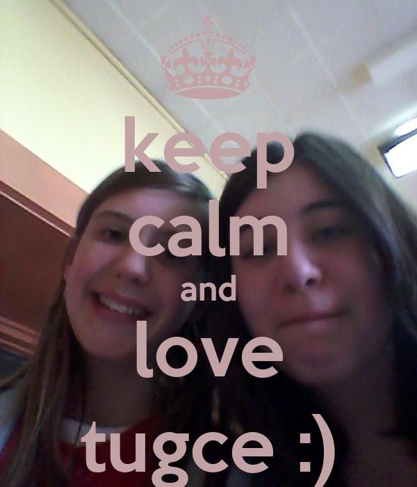 keep calm and love tugce :)