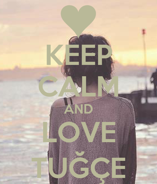 KEEP CALM AND LOVE TUĞÇE