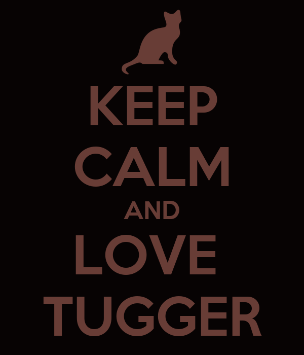 KEEP CALM AND LOVE  TUGGER