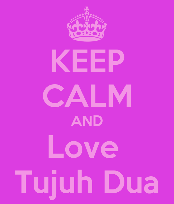 KEEP CALM AND Love  Tujuh Dua