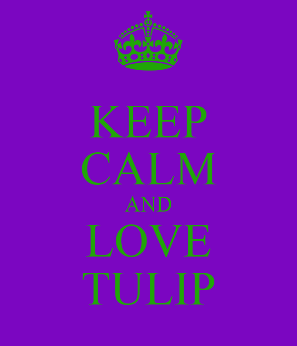 KEEP CALM AND LOVE TULIP