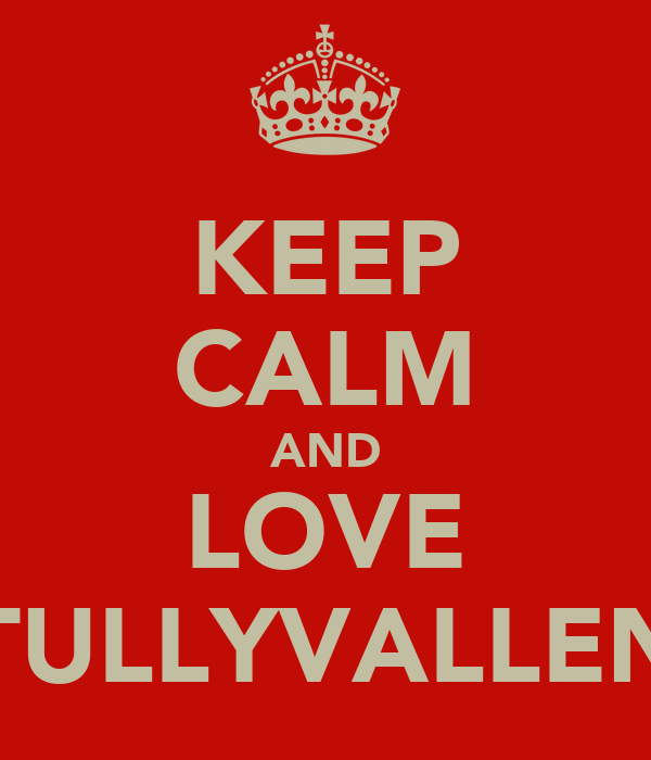 KEEP CALM AND LOVE TULLYVALLEN