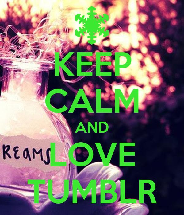KEEP CALM AND LOVE TUMBLR