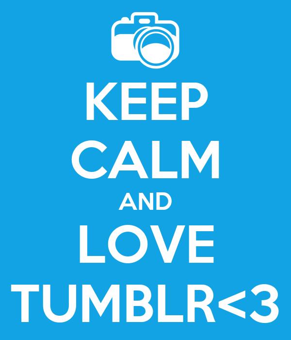 KEEP CALM AND LOVE TUMBLR<3