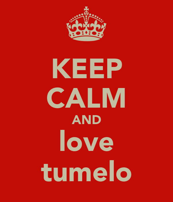 KEEP CALM AND love tumelo