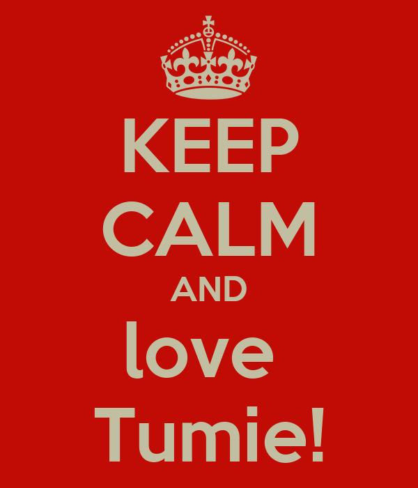 KEEP CALM AND love  Tumie!