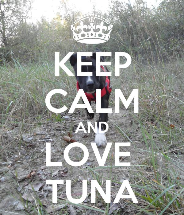 KEEP CALM AND LOVE  TUNA