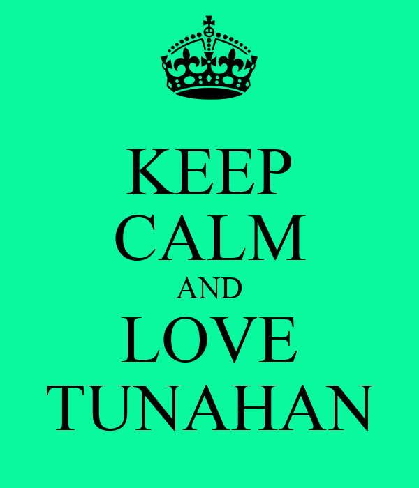 KEEP CALM AND LOVE TUNAHAN