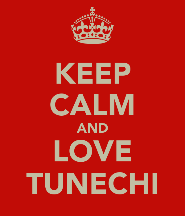 KEEP CALM AND LOVE TUNECHI