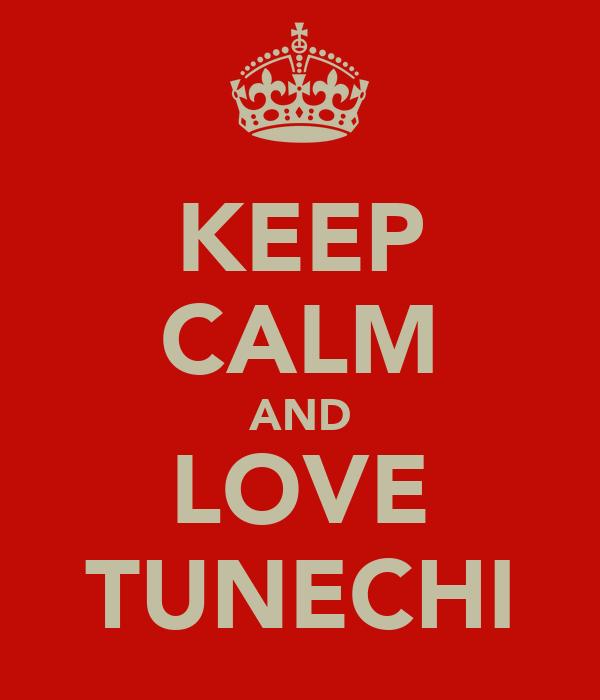 KEEP CALM AND LOVE TUNECHI