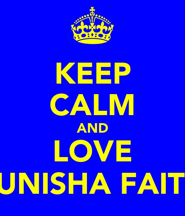 KEEP CALM AND LOVE TUNISHA FAITH