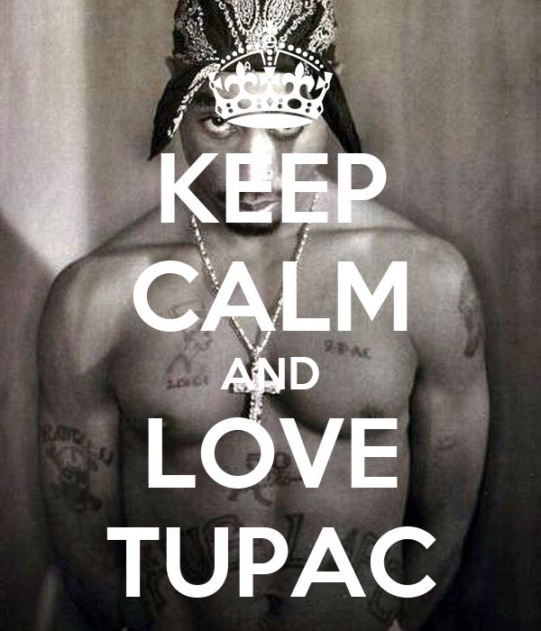 KEEP CALM AND LOVE TUPAC