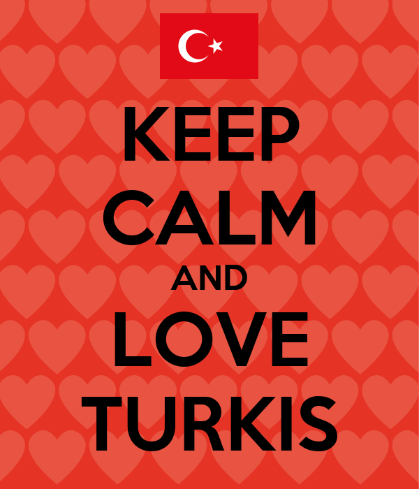 KEEP CALM AND LOVE TURKIS