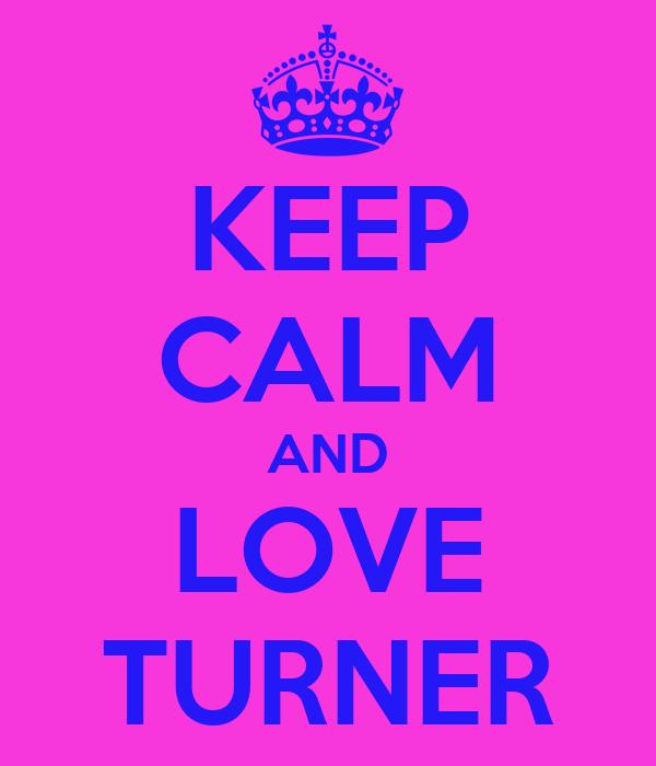 KEEP CALM AND LOVE TURNER