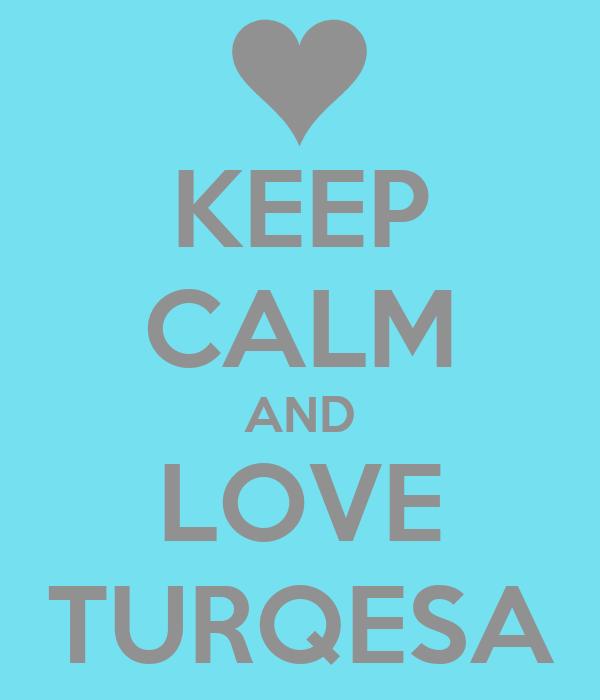 KEEP CALM AND LOVE TURQESA