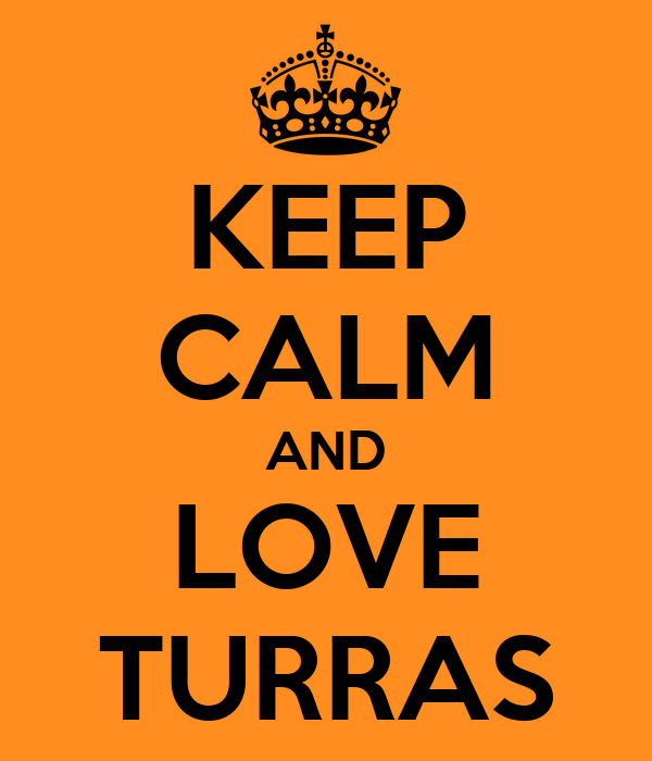 KEEP CALM AND LOVE TURRAS