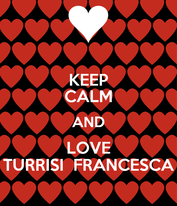 KEEP CALM AND LOVE TURRISI  FRANCESCA