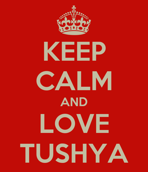 KEEP CALM AND LOVE TUSHYA