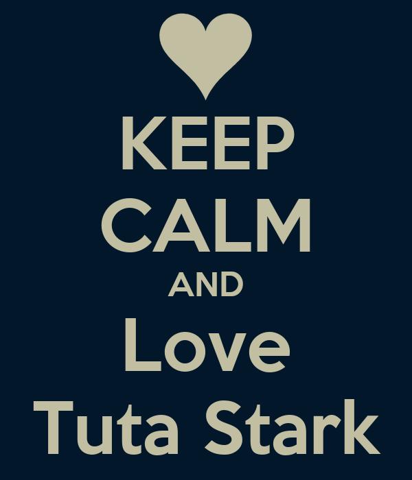 KEEP CALM AND Love Tuta Stark