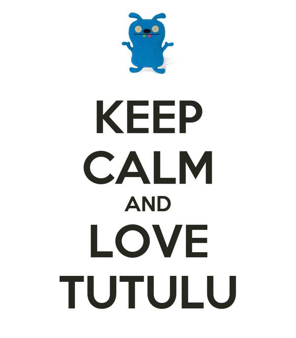 KEEP CALM AND LOVE TUTULU