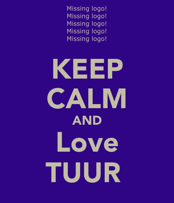 KEEP CALM AND Love TUUR