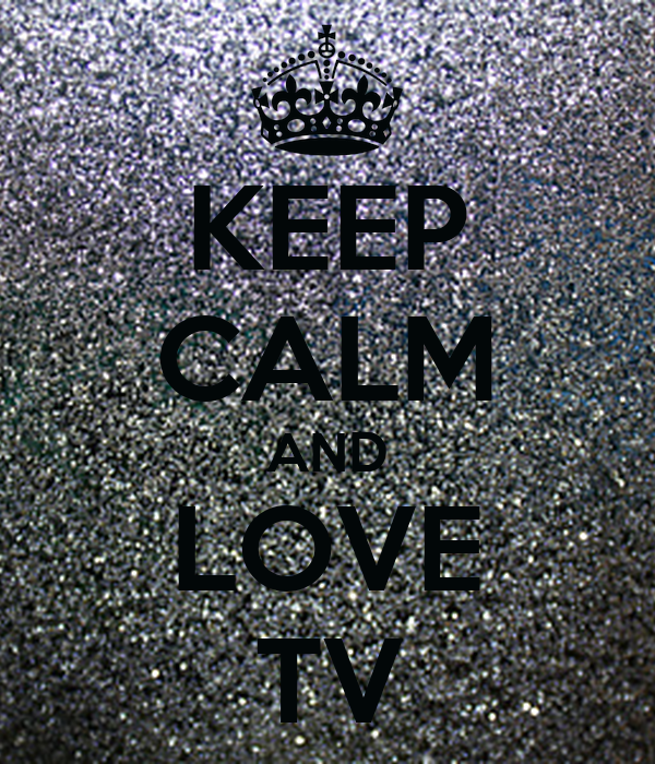KEEP CALM AND LOVE TV