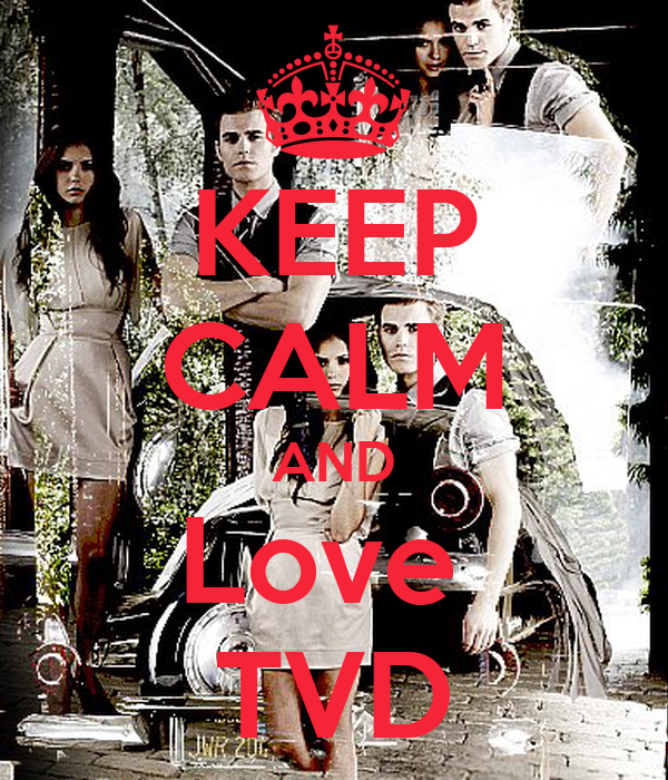 KEEP CALM AND Love  TVD
