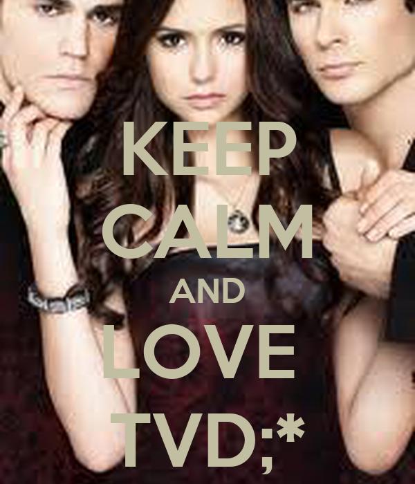 KEEP CALM AND LOVE  TVD;*