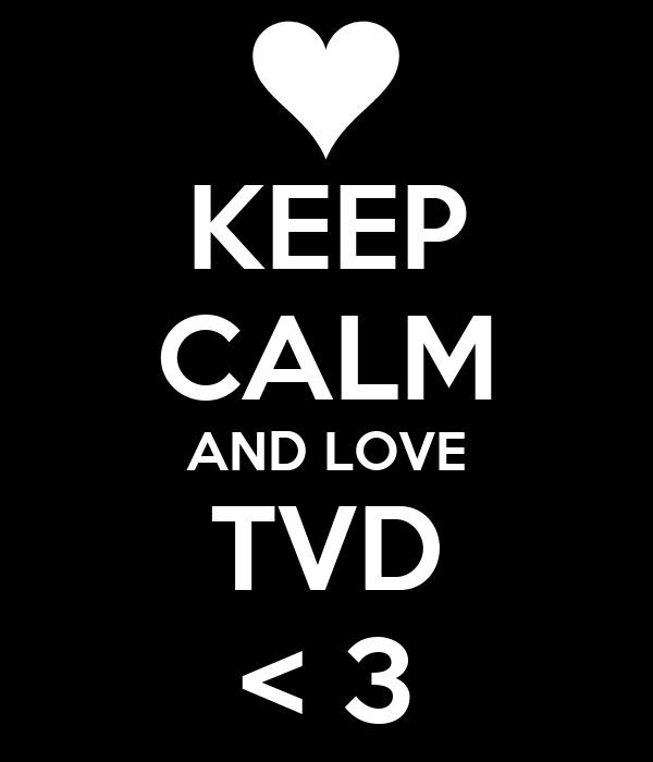 KEEP CALM AND LOVE TVD < 3