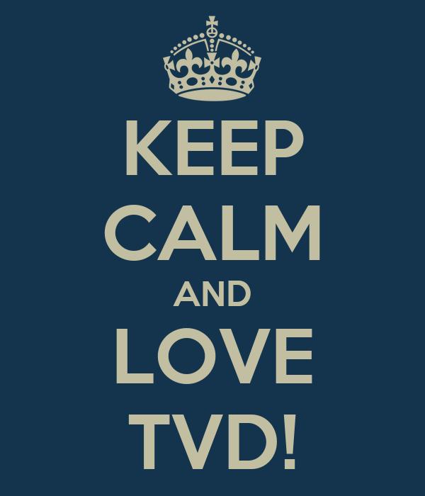 KEEP CALM AND LOVE TVD!