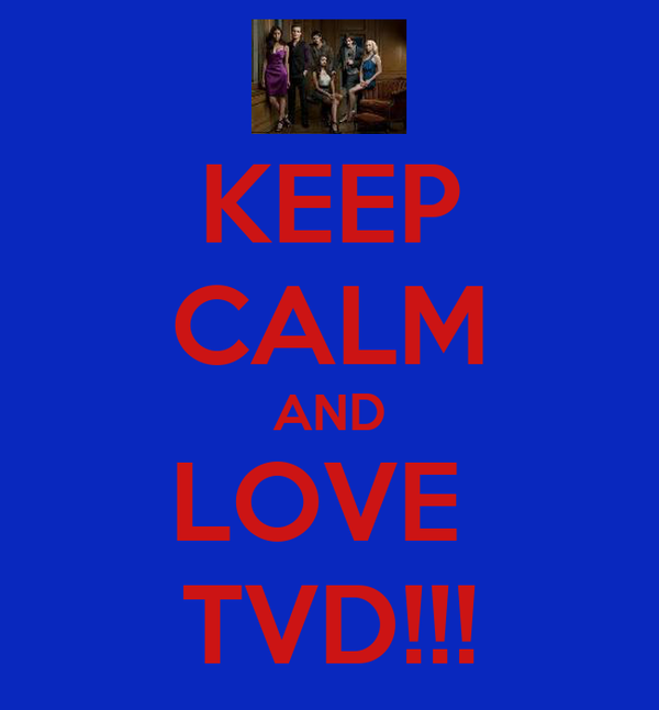 KEEP CALM AND LOVE  TVD!!!